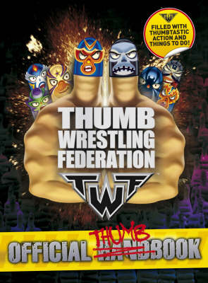 Thumb Wrestling Federation (TWF) Official Handbook by