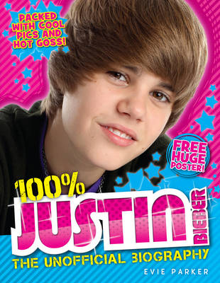 100% Justin Bieber The Unofficial Biography by Evie Parker