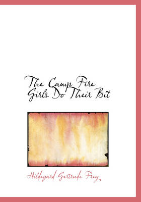 The Camp Fire Girls Do Their Bit by Hildegard Gertrude Frey