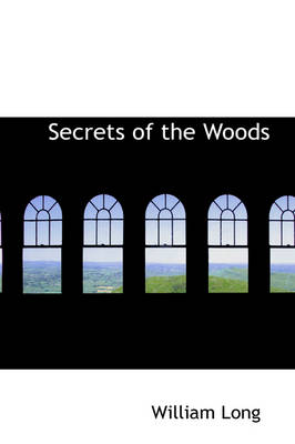 Secrets of the Woods by William (Associate Professor of Medicine, GI Division, University of Pennslvania Health Systems, Philadelphia, PA) Long