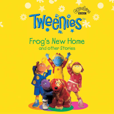 Tweenies Frog's New Home and Other Stories by