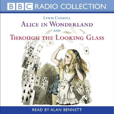 Alice in Wonderland & Through the Looking Glass AND Through the Looking Glass by Lewis Carroll