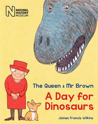 The Queen & Mr Brown A Day for Dinosaurs by James Francis Wilkins