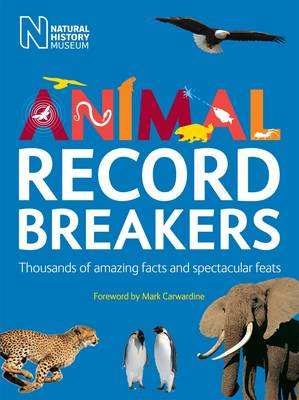 Animal Record Breakers Thousands of Amazing Facts and Spectacular Feats by Mark Carwardine