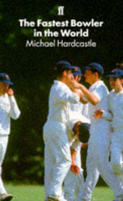 The Fastest Bowler in the World by Michael Hardcastle