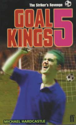 The Goal Kings The Striker's Revenge by Michael Hardcastle