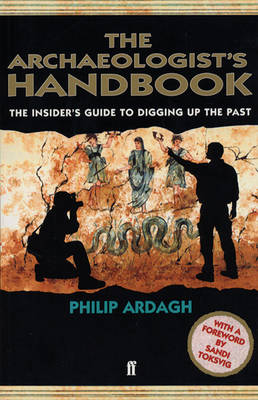 The Archaeologist's Handbook The Insiders' Guide to Digging Up the Past by Philip Ardagh