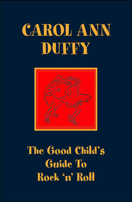 The Good Child's Guide to Rock 'n' Roll by Carol Ann Duffy