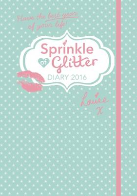 Sprinkle of Glitter 2016 Diary Have the Best Year of Your Life! by Louise Pentland