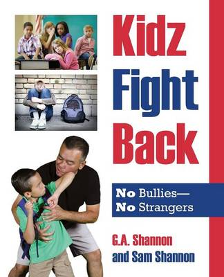 Kidz Fight Back No Bullies- No Strangers by G a Shannon
