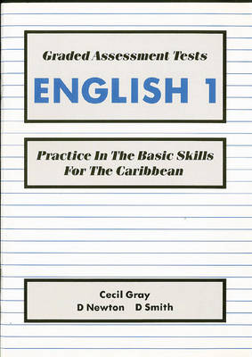 Graded Assessment Tests English 1 Practice in the Basic Skills for the Caribbean by Cecil Gray, David Newton, D. Smith