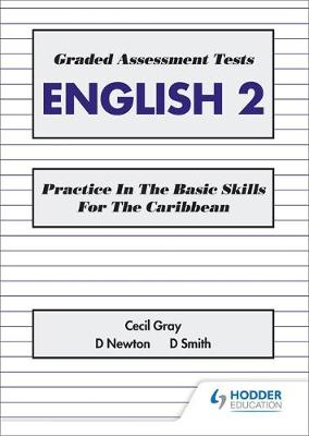 Graded Assessment Tests English 2 Practice in the Basic Skills for the Caribbean by Cecil Gray, David Newton, David Smith