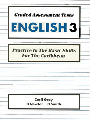Graded Assessment Tests English 3 Practice in the Basic Skills for the Caribbean by Cecil Gray, David Newton, D. Smith