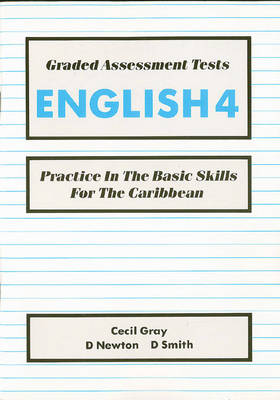 Graded Assessment Tests English 4 Practice in the Basic Skills for the Caribbean by Cecil Gray, David Newton, D. Smith