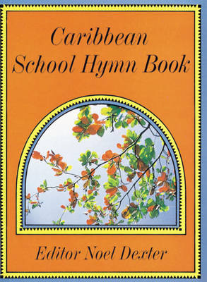 Caribbean School Hymn Book by N. Dexter