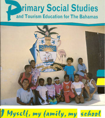 Primary Social Studies and Tourism Education for the Bahamas Myself, My Family, My School by Lisa Bain