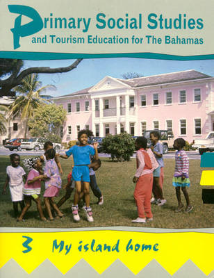 Primary Social Studies and Tourism Education for the Bahamas My Island Home by Ministry of Education, Lisa Bain, Mike Morrissey