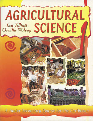 Agricultural Science for the Caribbean by Ian Elliott, Orville Wolsey