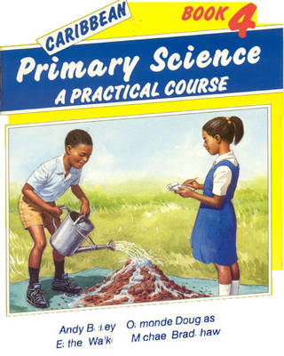 Caribbean Primary Science Pupils' Book 4 A Practical Course by Andy Bailey, Michael Bradshaw, Esther Walker, Osmonde Douglas