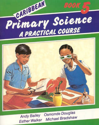 Caribbean Primary Science Pupils' Book 5 A Practical Course by Andy Bailey, O. Douglas, E. Walker
