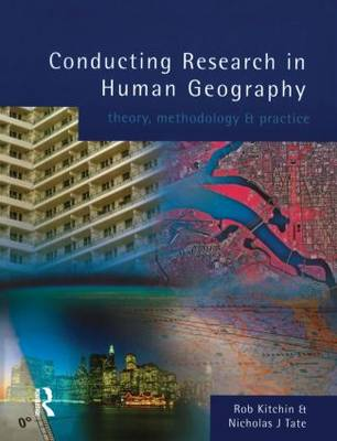 Conducting Research in Human Geography Theory, Methodology and Practice by Rob Kitchin, Nick Tate