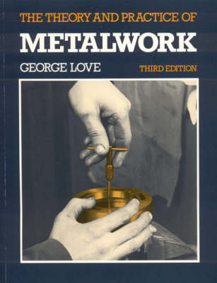 The Theory and Practice of Metalwork by G. Love