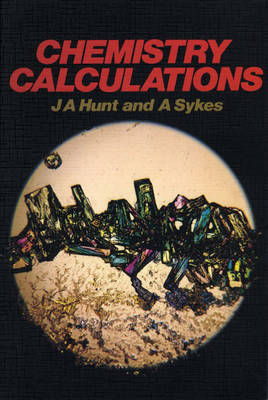 Chemistry Calculations by James Andrew Hunt, A. Geoffrey Sykes