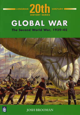 Global War - The Second World War, 1939-1945 by Josh Brooman