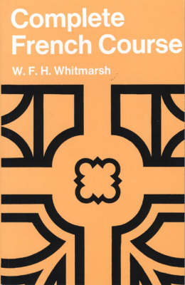 Complete French Course for First Examinations Paper by W. F. H. Whitmarsh