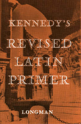 Kennedy's Revised Latin Primer Paper by B.H. Kennedy, Benjamin Hall Kennedy