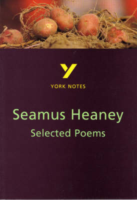 Selected Poems of Seamus Heaney: York Notes for GCSE by Shay Daly