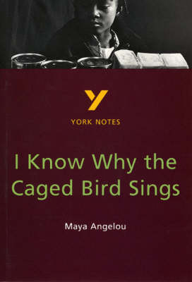 York Notes on Maya Angelou's I Know Why the Caged Bird Sings by Imelda Pilgrim