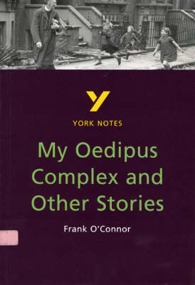 York Notes on Frank O'Connor's My Oedipus Complex and Other Stories by Beverley Emm, Frank O'Connor