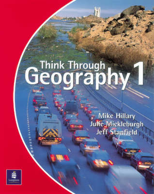 Think Through Geography Student Book 1 Paper by Mike Hillary, Jeff Stanfield, Julie Mickleburgh