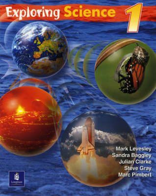 Exploring Science Pupils Book Year 7 by Mark Levesley, Sandra Baggley, Steve Gray, Julian Clarke
