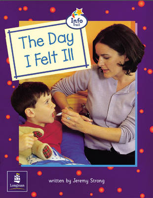 The Day I Felt Ill, the Info Trail Beginner Stage Non-Fiction by Jeremy Strong, Christine Hall, Martin Coles