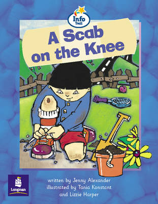 Scab on the Knee, a Info Trail Beginner Stage Non-Fiction Book 12 by Jenny Alexander, Christine M. Hall, Martin Coles