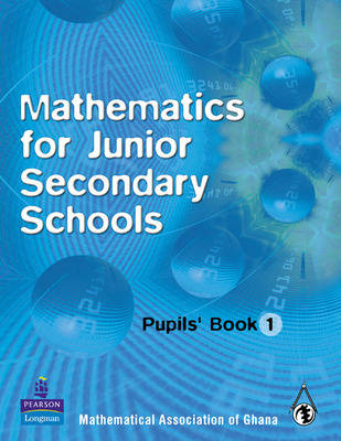 Ghana Mathematics for Junior Secondary Schools Pupils Book 1 by Mathematical Association of Ghana