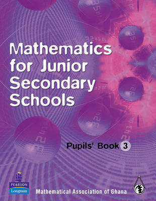 Ghana Mathematics for Junior Secondary Schools Pupils Book 3 by Mathematical Association of Ghana