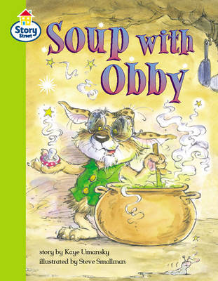 Soup with Obby Story Street Competent Step 8 by Kaye Umansky, Christine Hall, Martin Coles