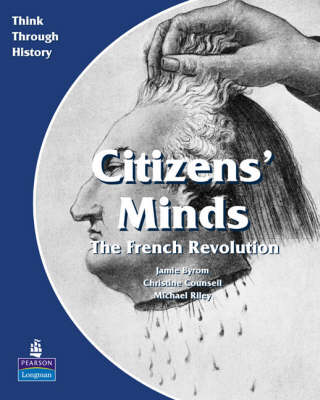 Citizens Minds the French Revolution Pupil's Book by Christine Counsell, Michael Riley, Jamie Byrom