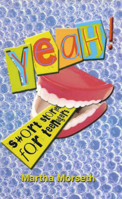 Yeah! Short Stories for Teenagers by Martha Morseth