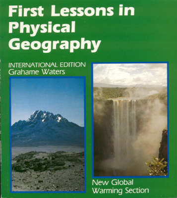 First Lessons in Physical Geography by G. H. C. Waters