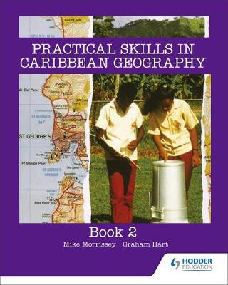 Practical Skills for Caribbean Geography Book 2 by Graham Hart, Michael Morrissey