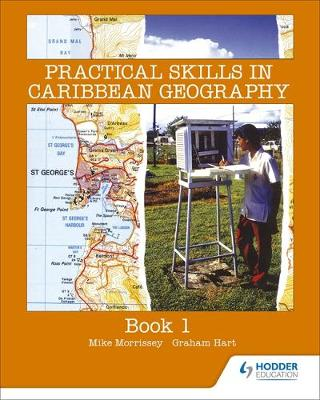 Practical Skills in Caribbean Geography Book 1 by Graham Hart, Michael Morrissey, Mike Morrissey