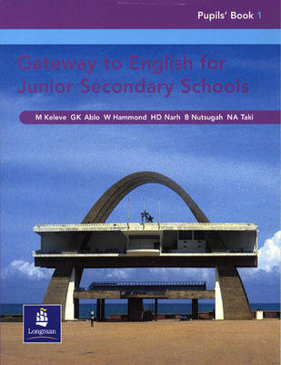 Gateway to English for Junior Secondary Schools Pupils' Book by G. Ablo, W. Hammond, H. Narh, B. Ntsugah