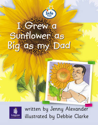 Info Trail Beginner Stage: I Grew a Sunflower as Big as My Dad Non-Fiction by Christine Hall, J. Alexander, Martin Coles