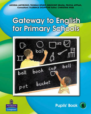 Gateway to English for Primary Schools Pupils Book by Felicia P. Appiah, Christina Ruse, Akosua Anyidoho