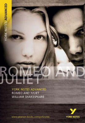 Romeo and Juliet: York Notes Advanced William Shakespeare by William Shakespeare