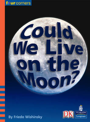 Four Corners: Could We Live on the Moon? (Pack of Six) by Frieda Wishinsky